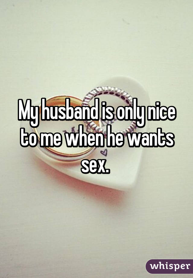 why does he only want me for sex