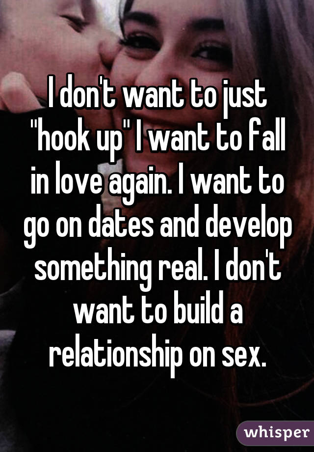 I Dont Pauperism To Be Fair Of Hookup Someone