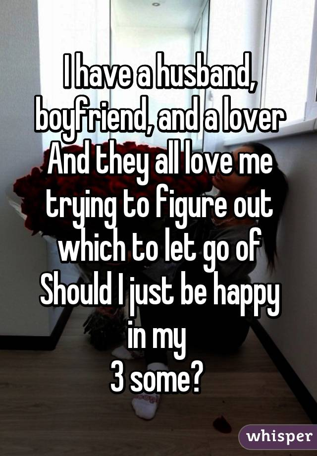 I have a husband and a lover
