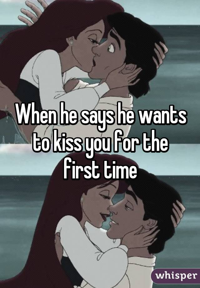 when a guy wants to kiss you all the time