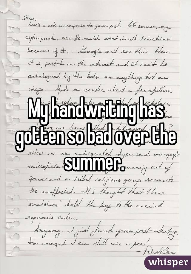 My Handwriting Has Gotten So Bad Over The Summer