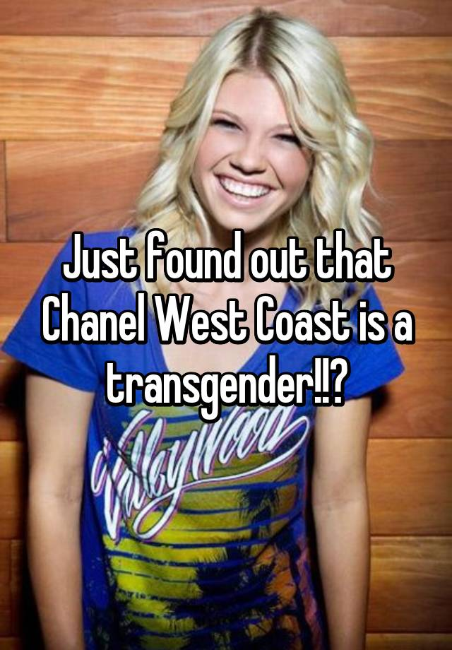 Westcoast Women In Engineering: Just Found Out That Chanel West Coast Is A Transgender!!😱