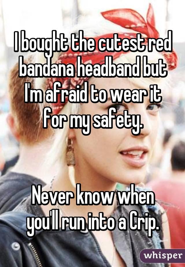 I bought the cutest red bandana headband but I'm afraid to