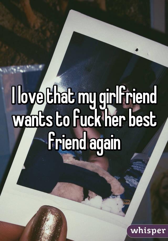 girlfriend wants to fuck my friend
