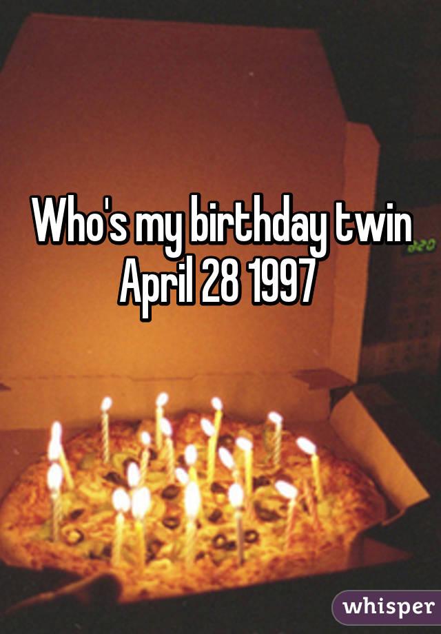 Who's my birthday twin April 28 1997