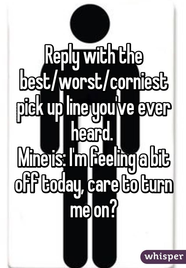 Best corny pick up lines ever