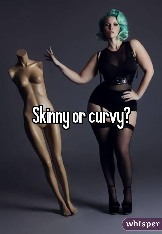 Skinny or curvy