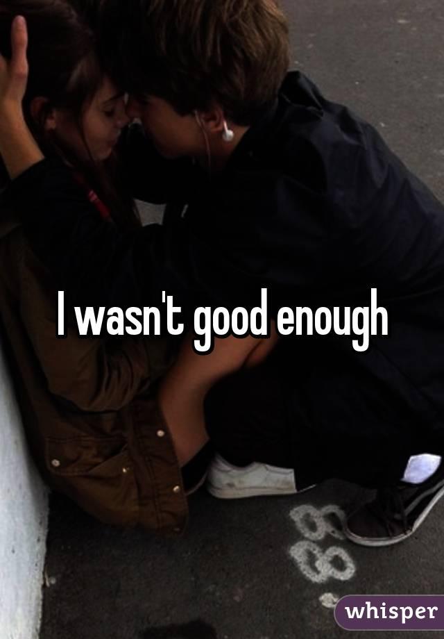 I wasn't good enough