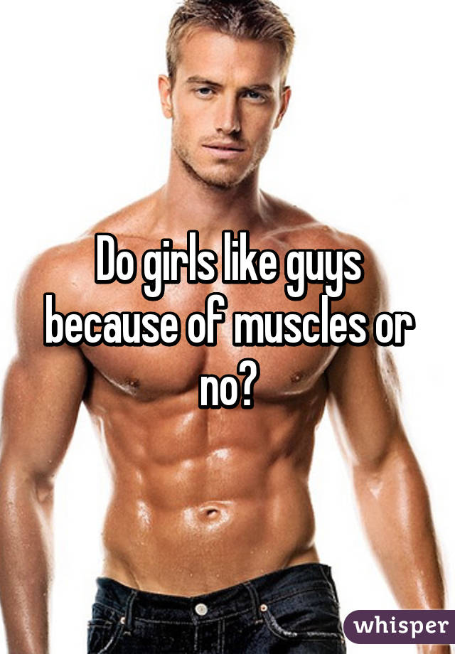 do girls like muscular guys