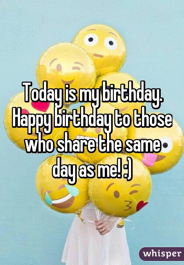 same birthday as me