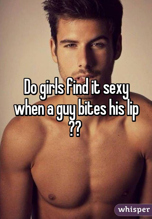 What do girls find sexy in a guy