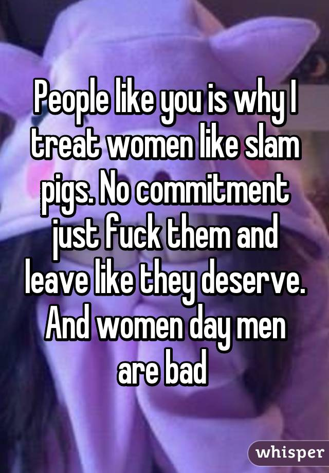 Serious? women who act like pigs