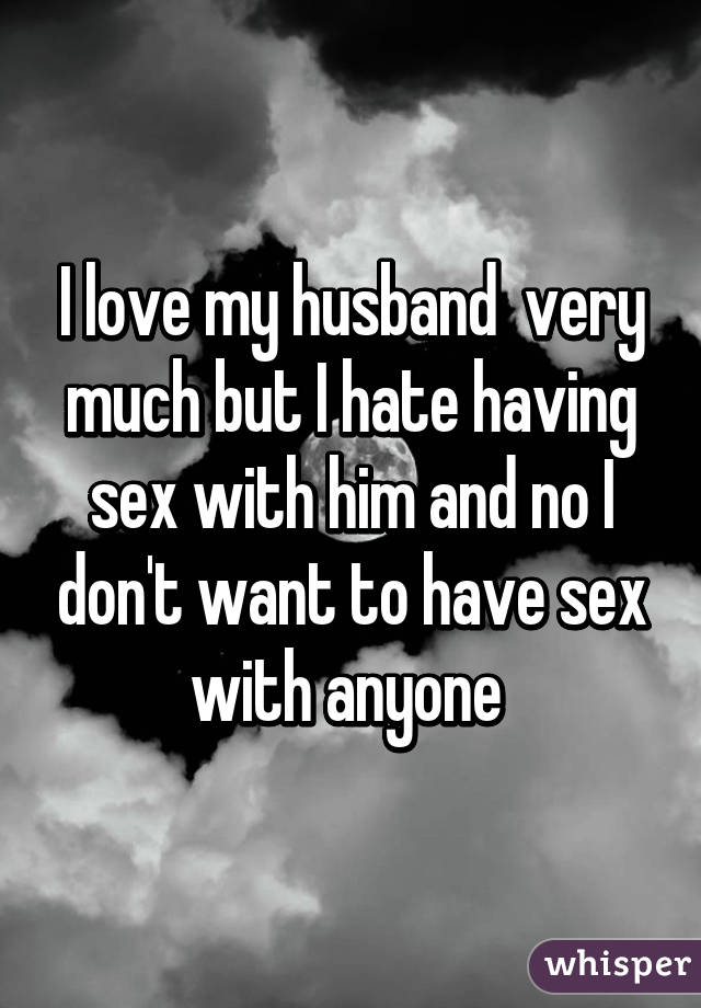 Hate having sex with husband