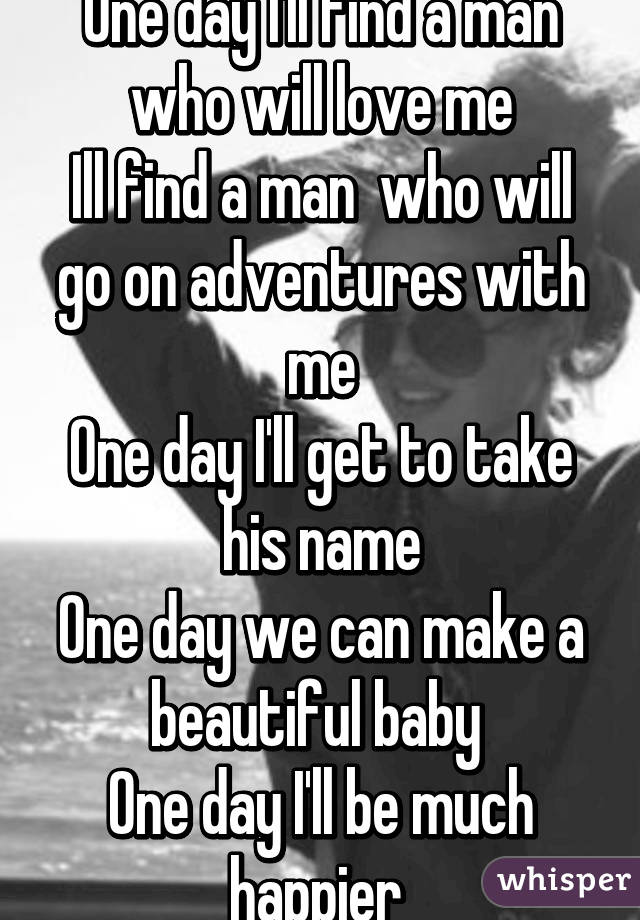 Ever Me I Will Who A Loves Find Man