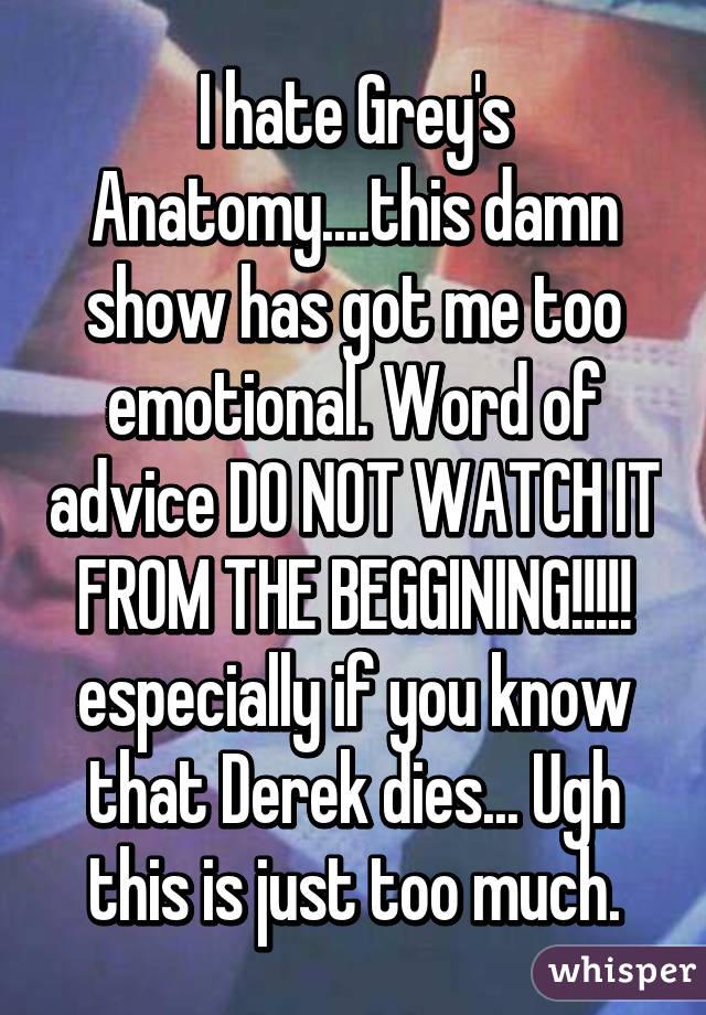 I hate Grey\'s Anatomy....this damn show has got me too emotional ...