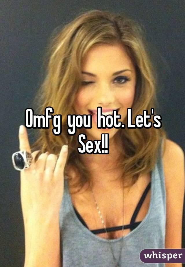 Omfg you hot let sex