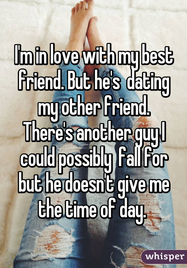 The guy i love is dating my best friend