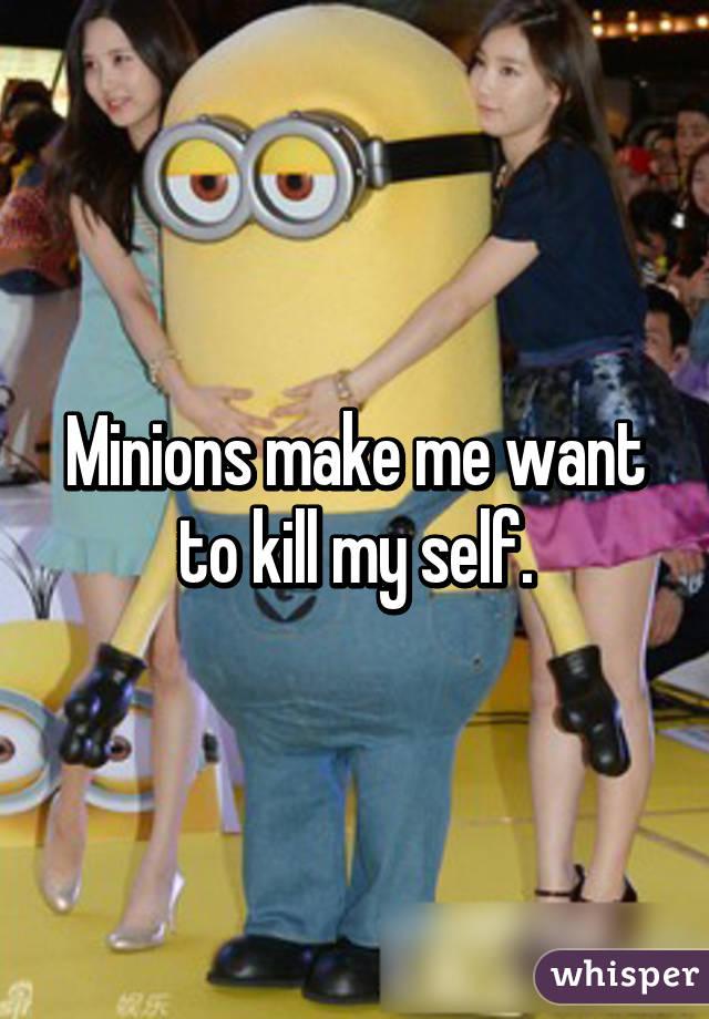 sc 1 st  Whisper & Minions make me want to kill my self.