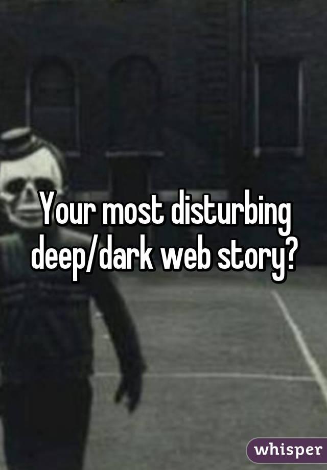 Your most disturbing deep/dark web story?