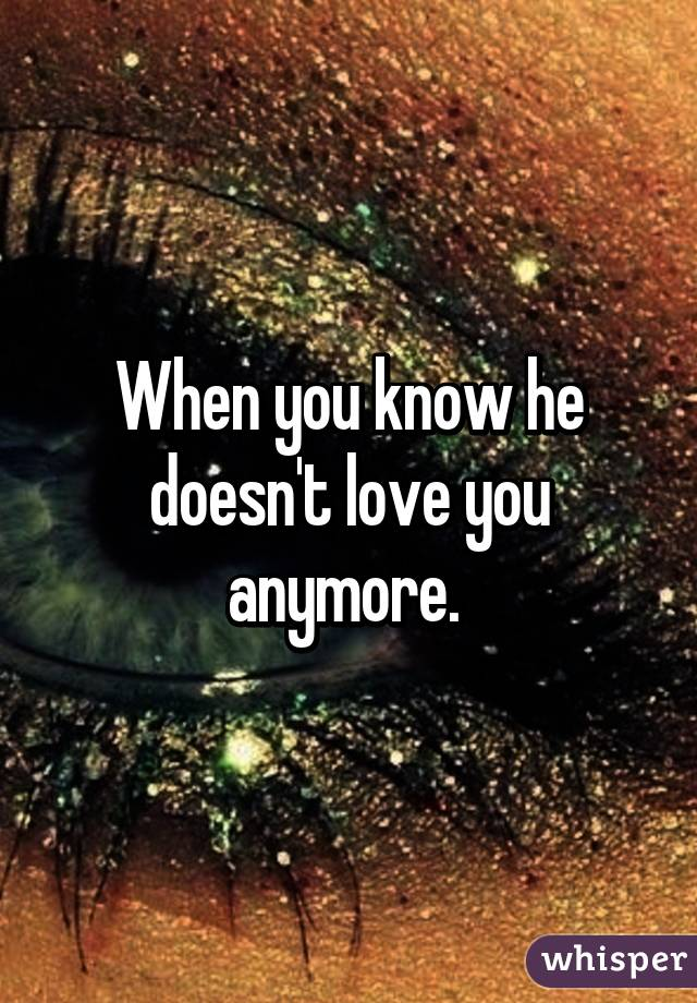 he doesn t love you anymore