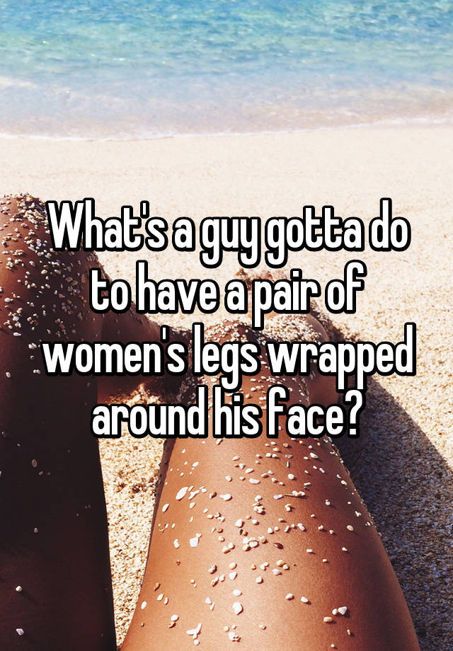 Remarkable legs wrapped around face
