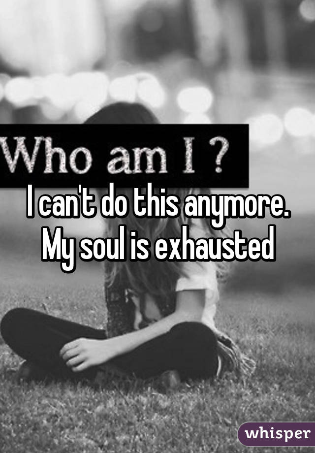 Soul exhausted my is For One