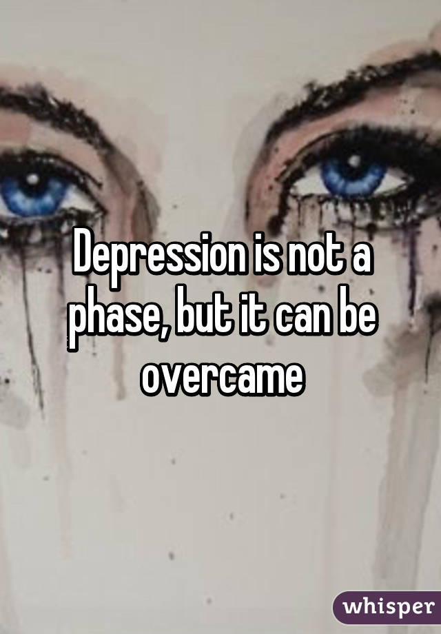 Depression is not a phase, but it can be overcame