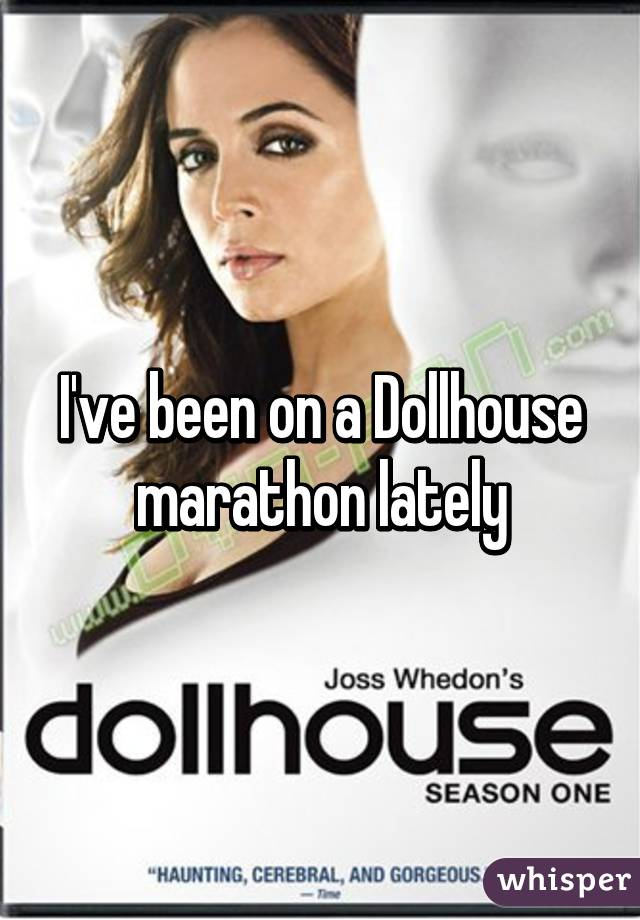 I've been on a Dollhouse marathon lately