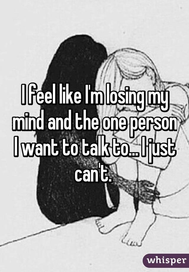 why do i feel like i am losing my mind