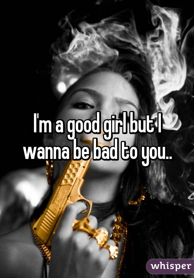 but i m a good girl