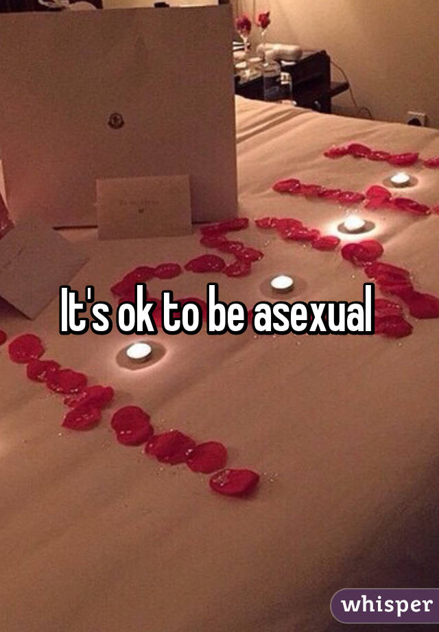 It's ok to be asexual