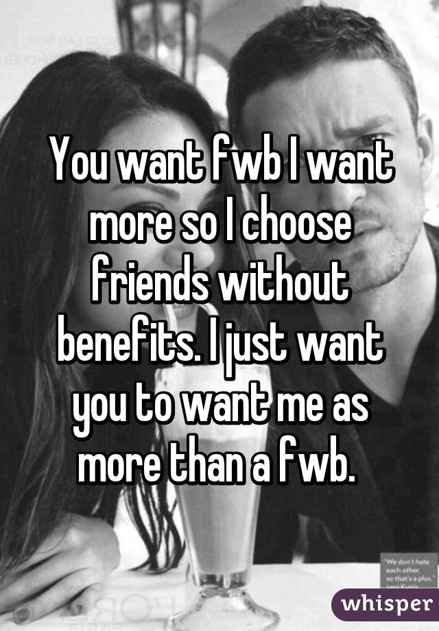 wanting more than friends with benefits