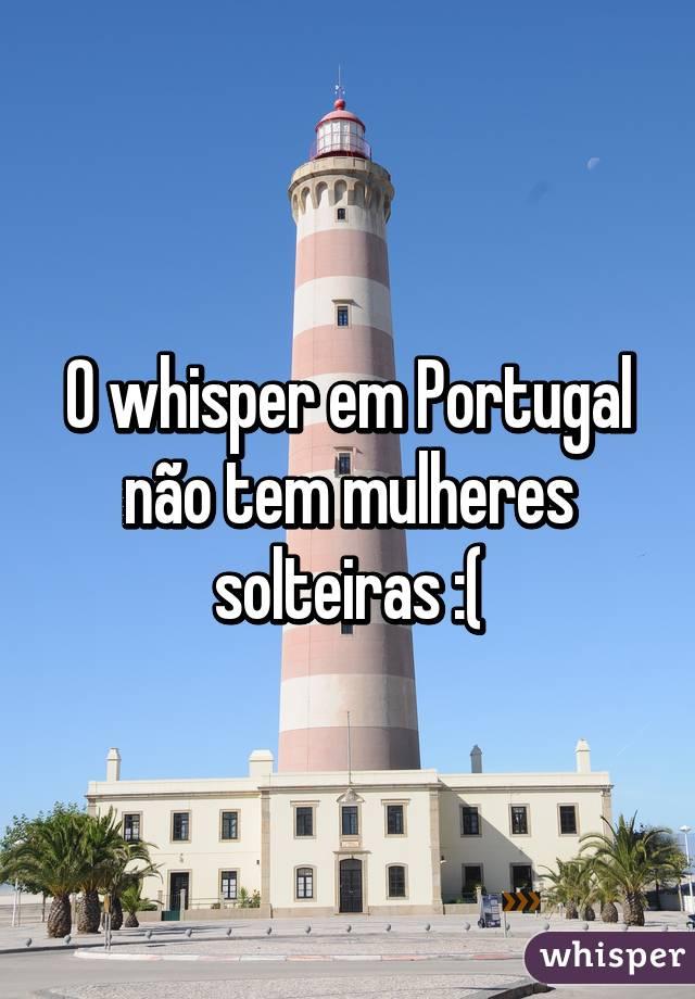 O whisper em Portugal não tem mulheres solteiras :(