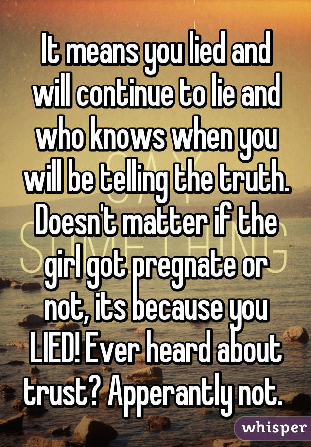 It means you lied and will continue