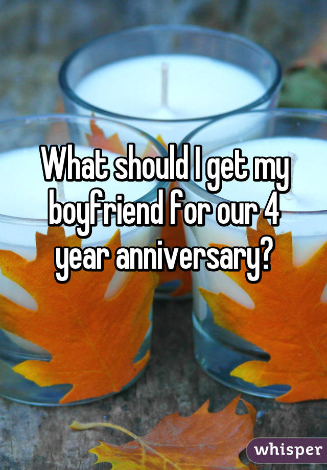 What to get for 4 year anniversary