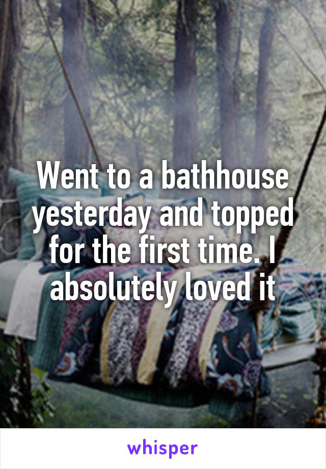 Went to a bathhouse yesterday and topped for the first time. I absolutely loved it