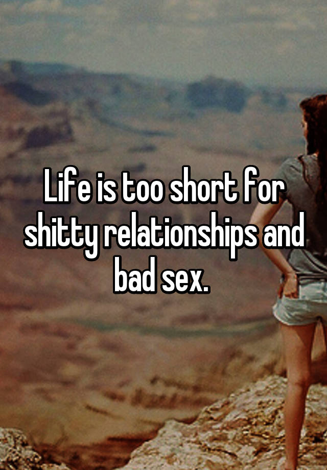 lifes too short for shitty sex
