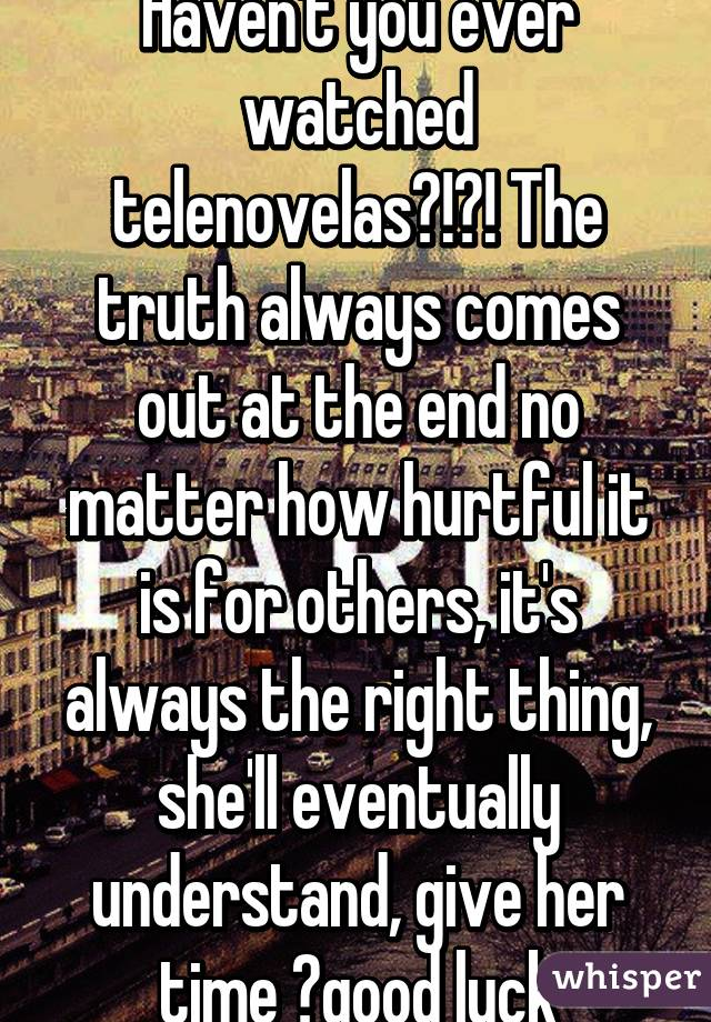 the truth always comes out in the end