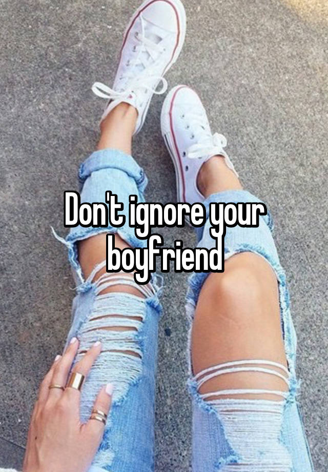 how to ignore your boyfriend