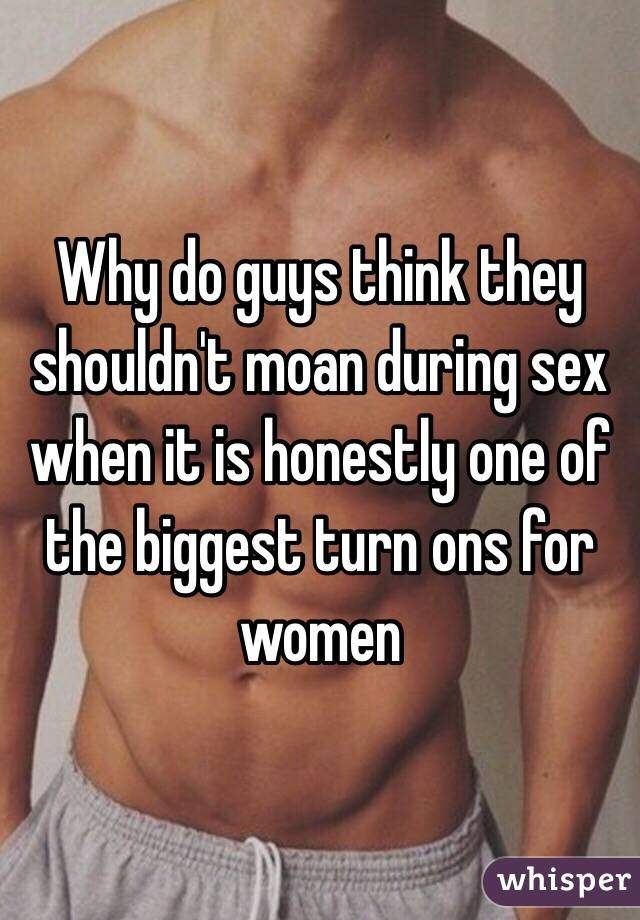 Why do men moan during sex