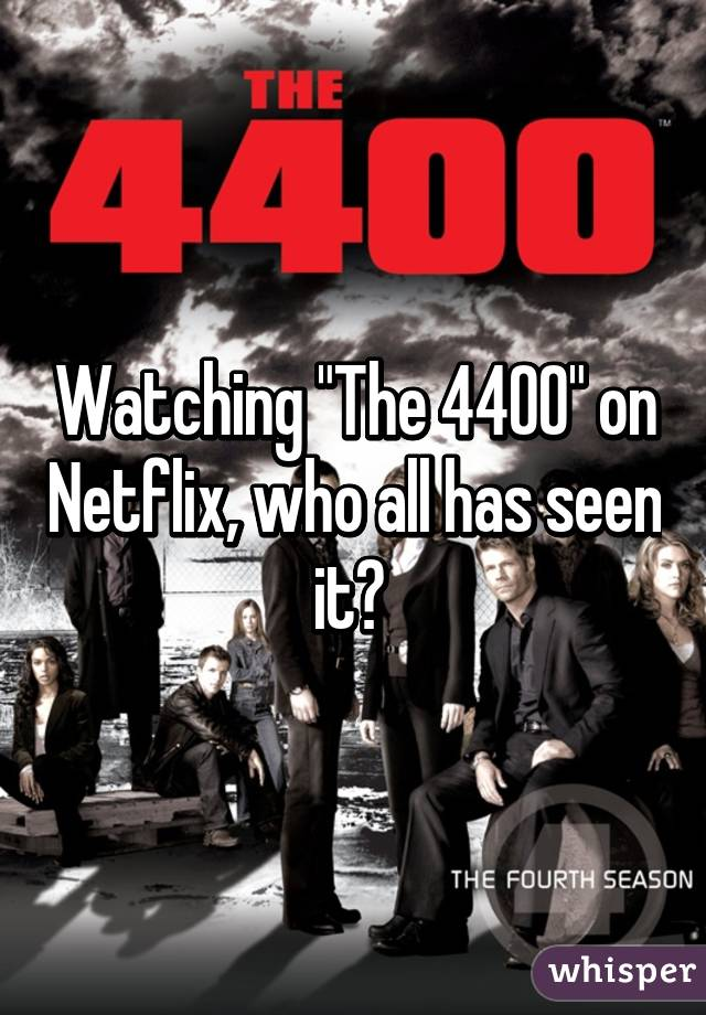 "Watching ""The 4400"" on Netflix, who all has seen it?"