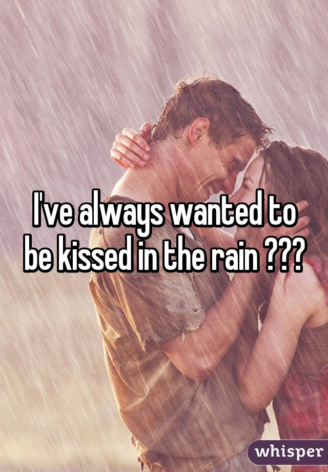 I've always wanted to be kissed in the rain ♡♡♡