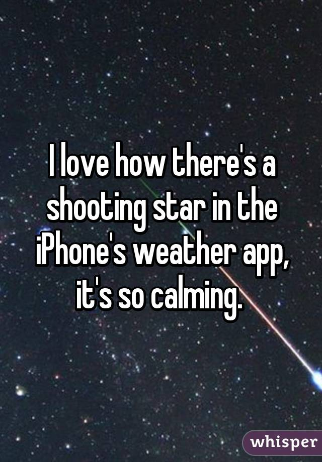 i love how there s a shooting star in the iphone s weather app it s