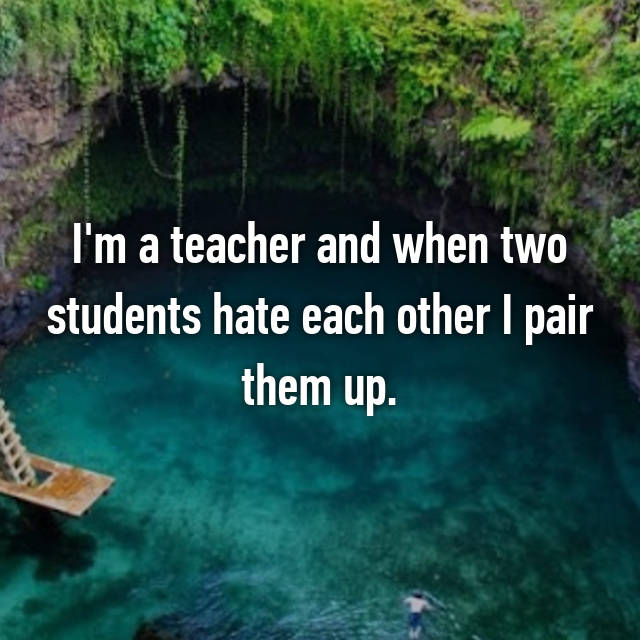 I'm a teacher and when two students hate each other I pair them up.