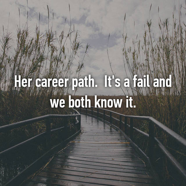 Her career path.  It's a fail and we both know it.