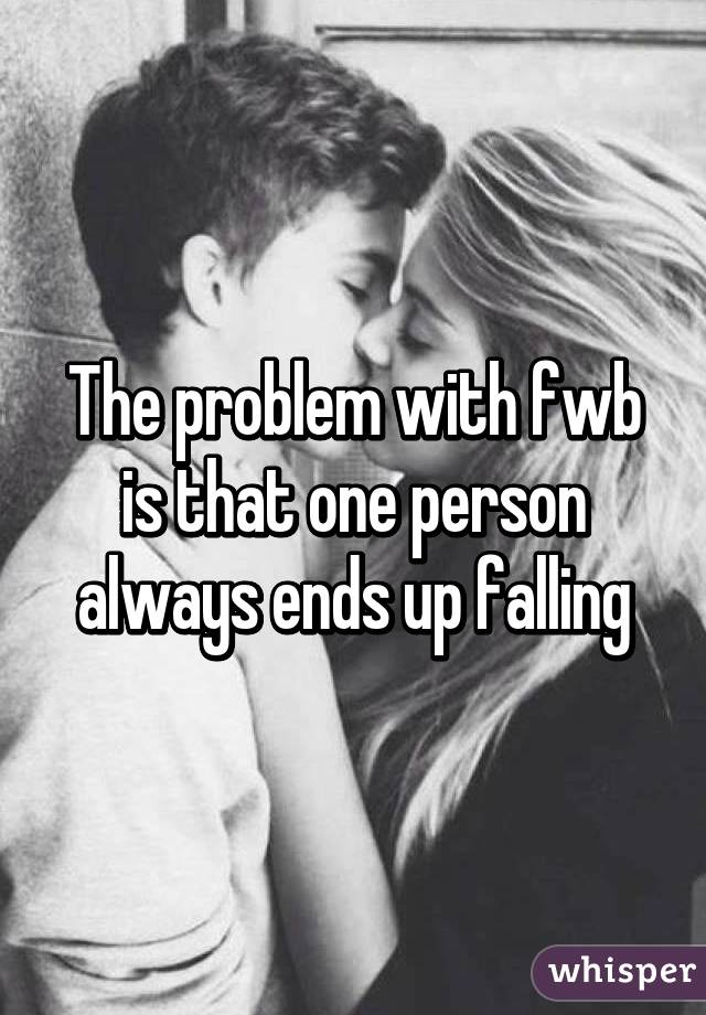 The problem with fwb is that one person always ends up falling