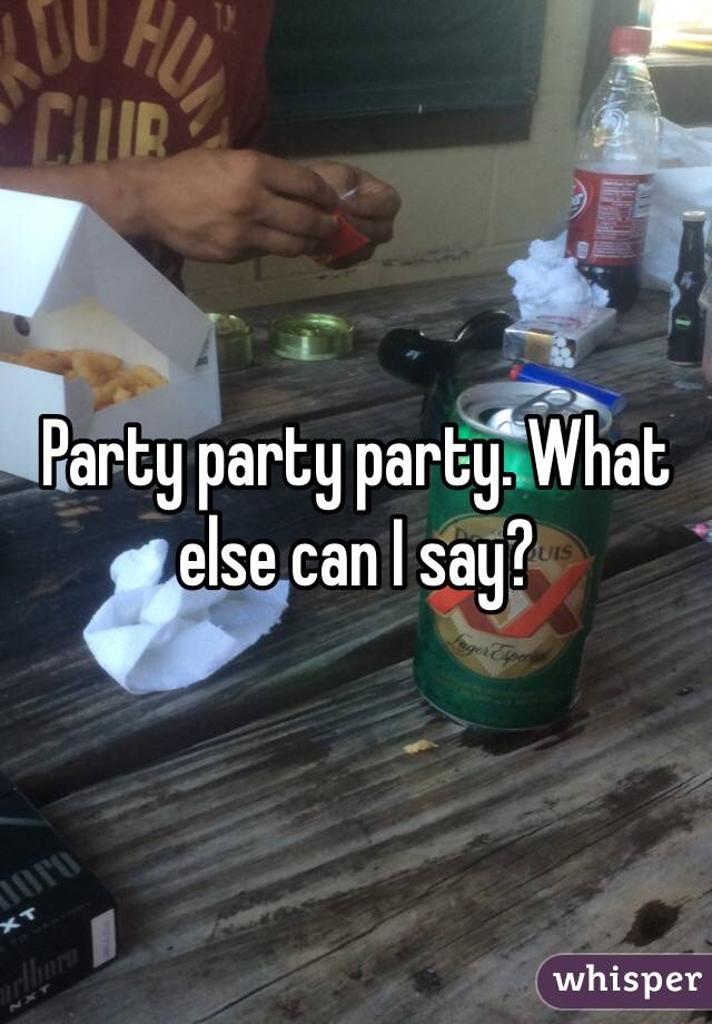 Party party party. What else can I say?