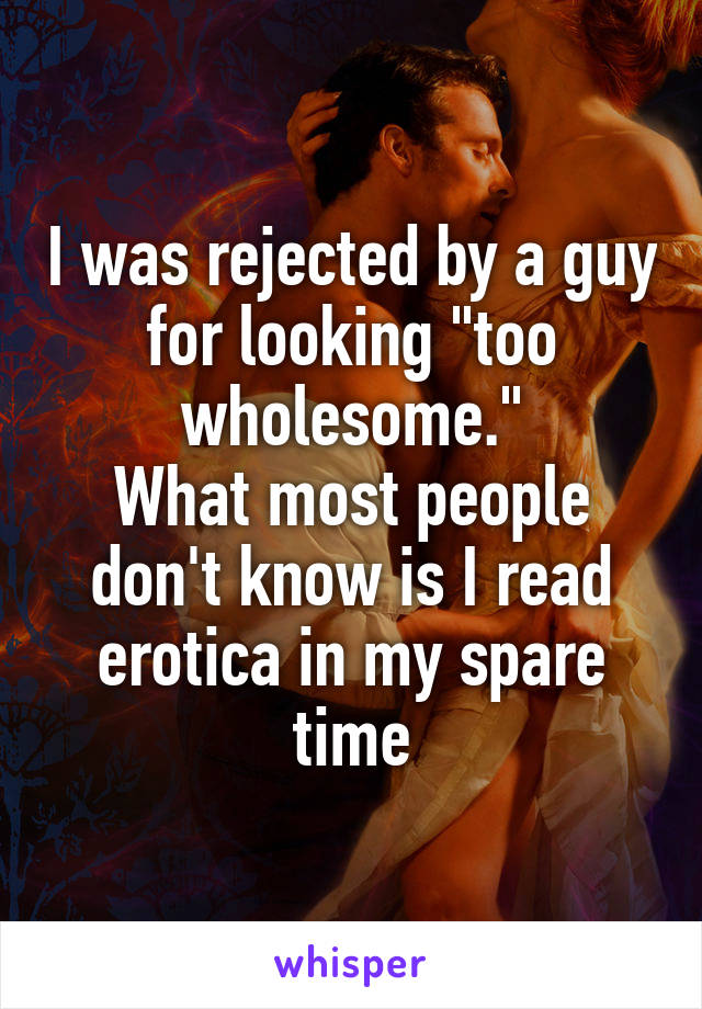 """I was rejected by a guy for looking """"too wholesome."""" What most people don't know is I read erotica in my spare time"""