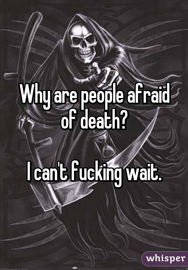 Why are people afraid of death