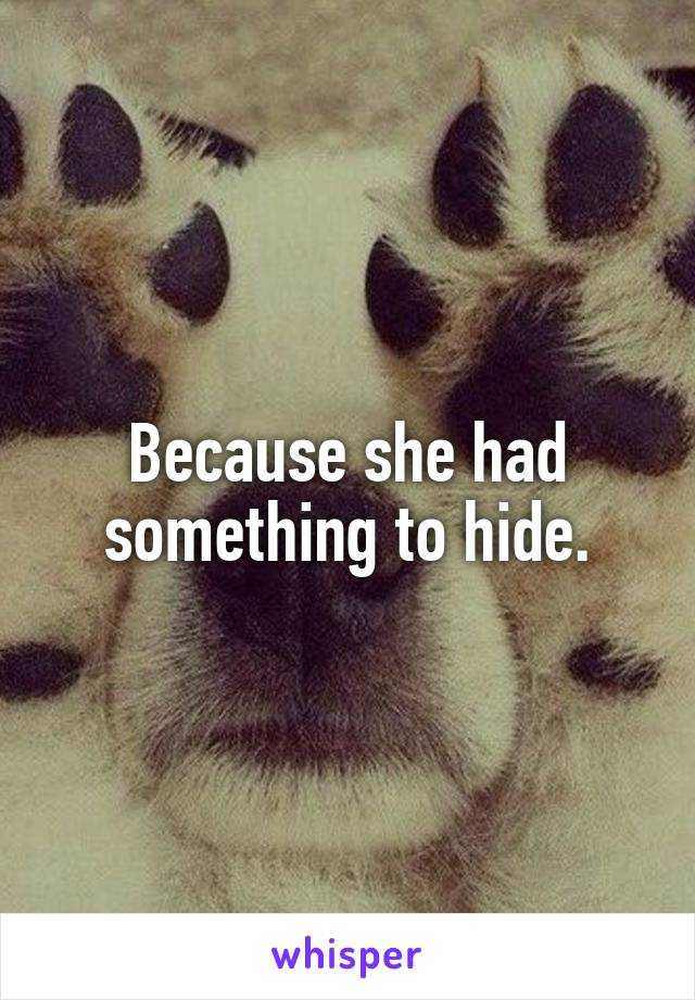 Because she had something to hide.